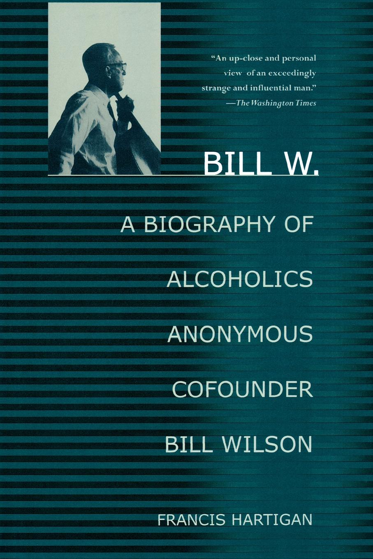 Francis Hartigan, Hartigan Francis Bill W. A Biography of Alcoholics Anonymous Cofounder Bill Wilson a wilson n hitler a short biography