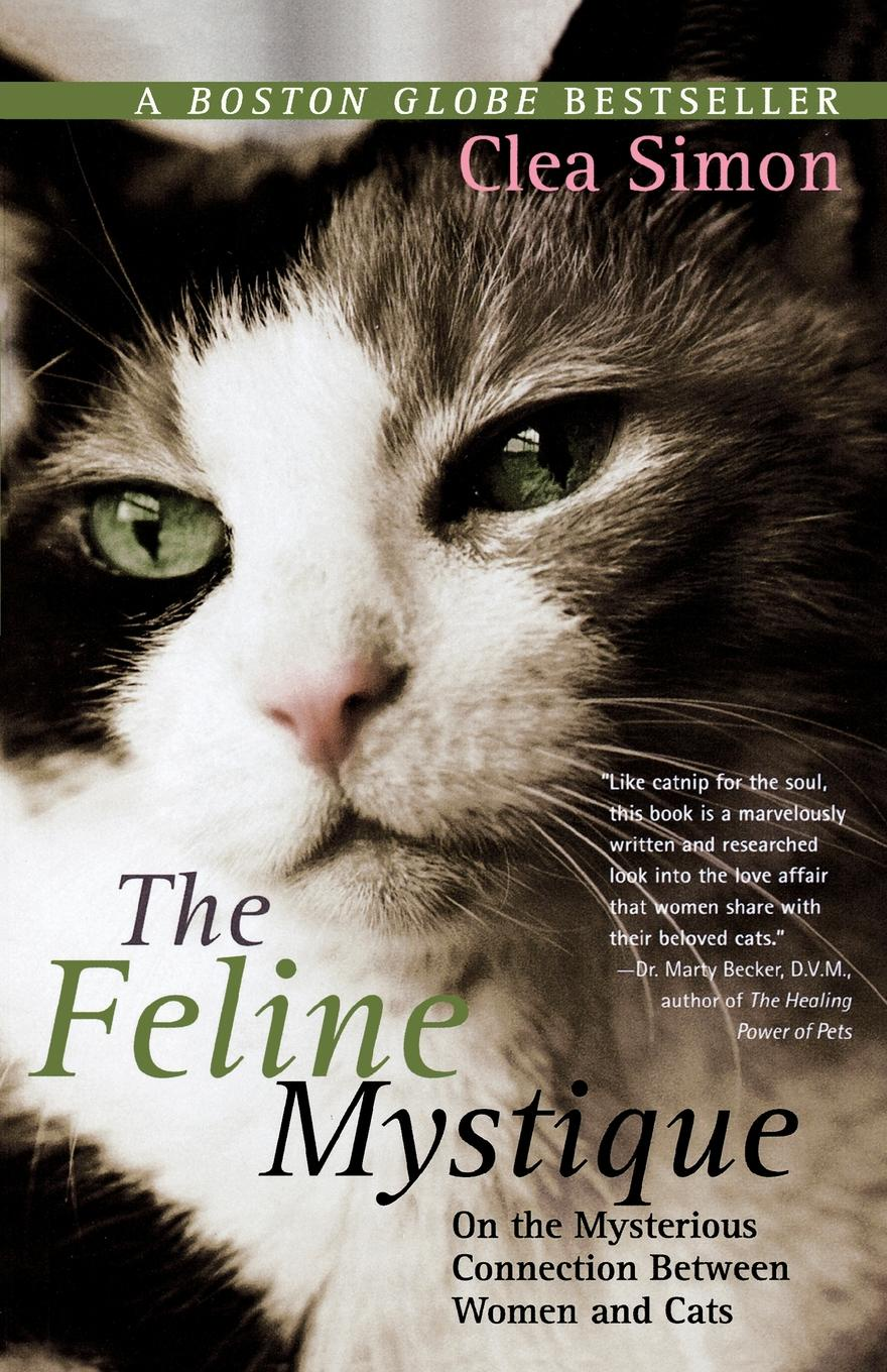 Clea Simon The Feline Mystique. On the Mysterious Connection Between Women and Cats
