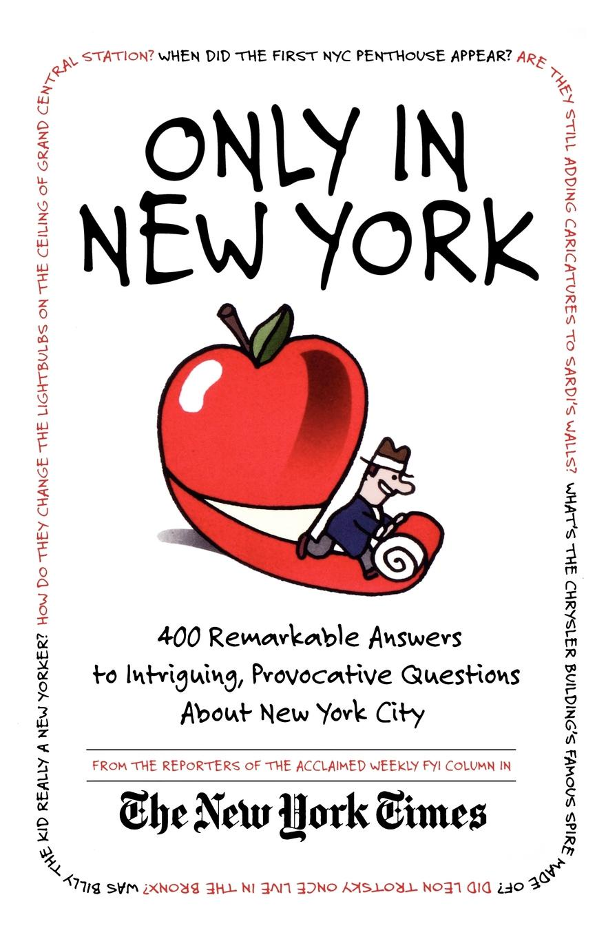 Stuart Goldenberg, Reporters of the F y I Column in the New, New York Times Only in New York. 400 Remarkable Answers to Intriguing, Provocative Questions about New York City недорго, оригинальная цена