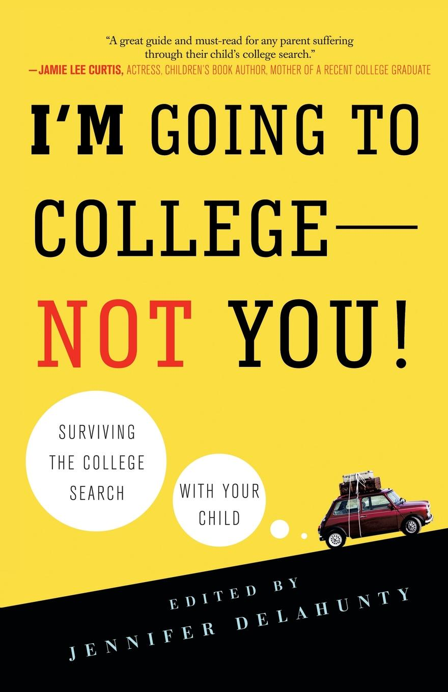 Im Going to College--Not You!. Surviving the College Search with Your Child