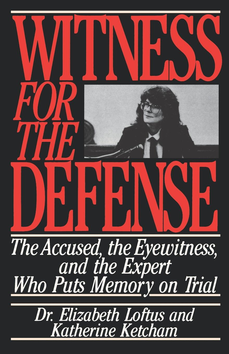 Elizabeth Loftus, Katherine Ketcham Witness for the Defense. The Accused, the Eyewitness, and the Expert Who Puts Memory on Trial horne robert the expert witness in construction