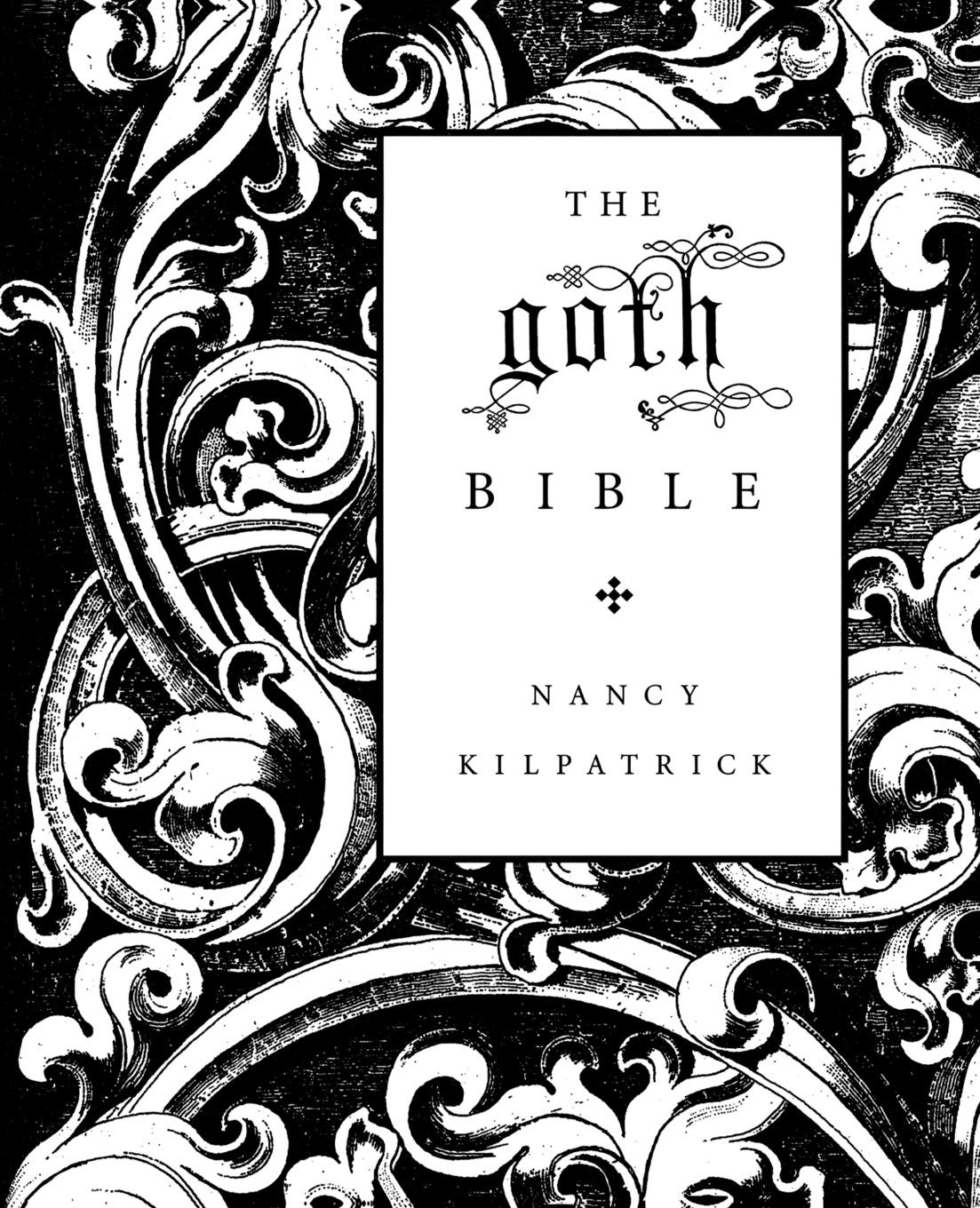 Nancy Kilpatrick The Goth Bible. A Compendium for the Darkly Inclined