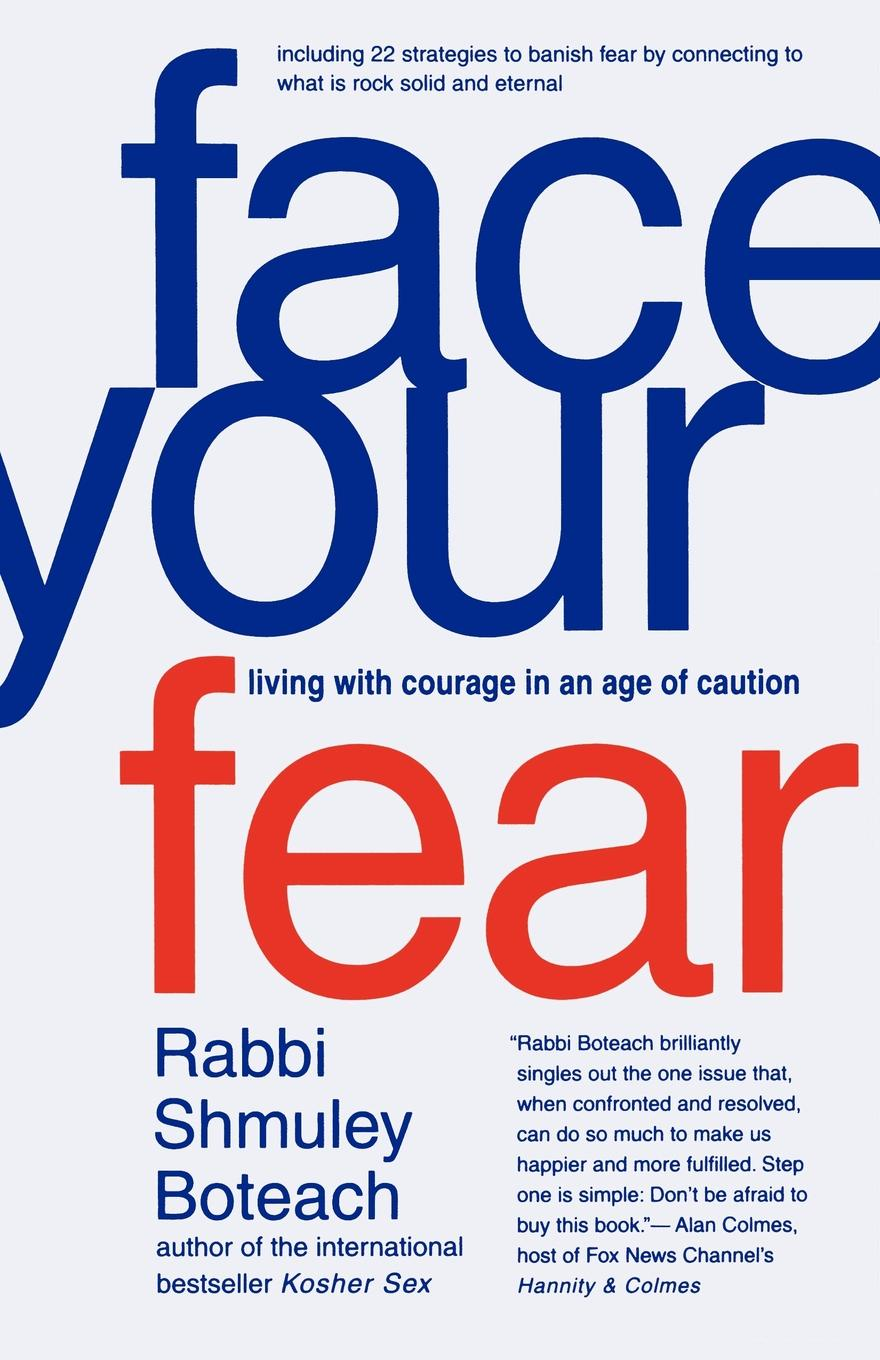 Shmuley Boteach Face Your Fear. Living with Courage in an Age of Caution dustina respecki living in fear away from my rapist