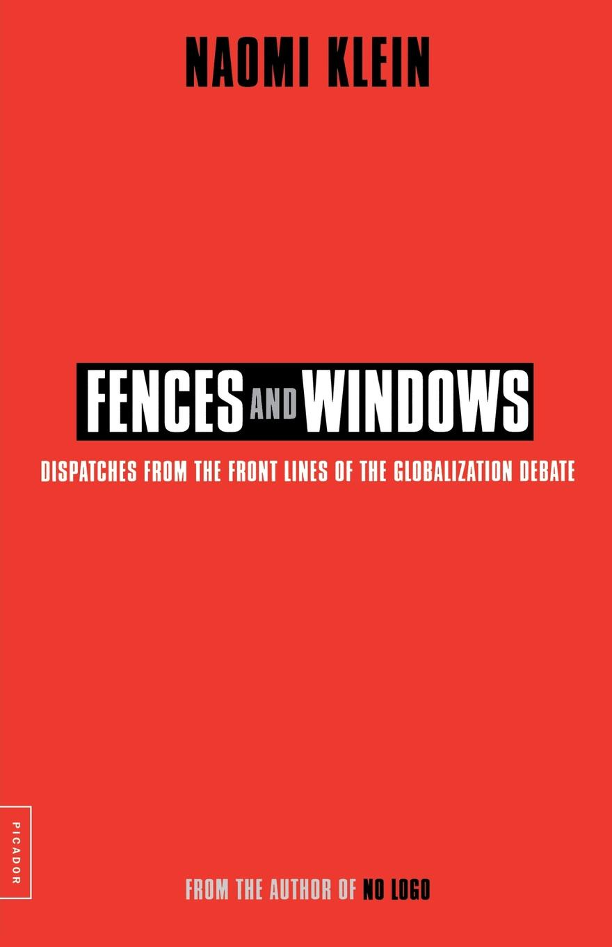 Naomi Klein, Debra Ann Levy Fences and Windows. Dispatches from the Front Lines of the Globalization Debate fences fences lesser oceans