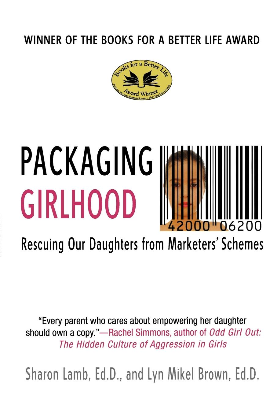 Sharon Lamb, Lyn Mikel Brown Packaging Girlhood. Rescuing Our Daughters from Marketers' Schemes unique packaging