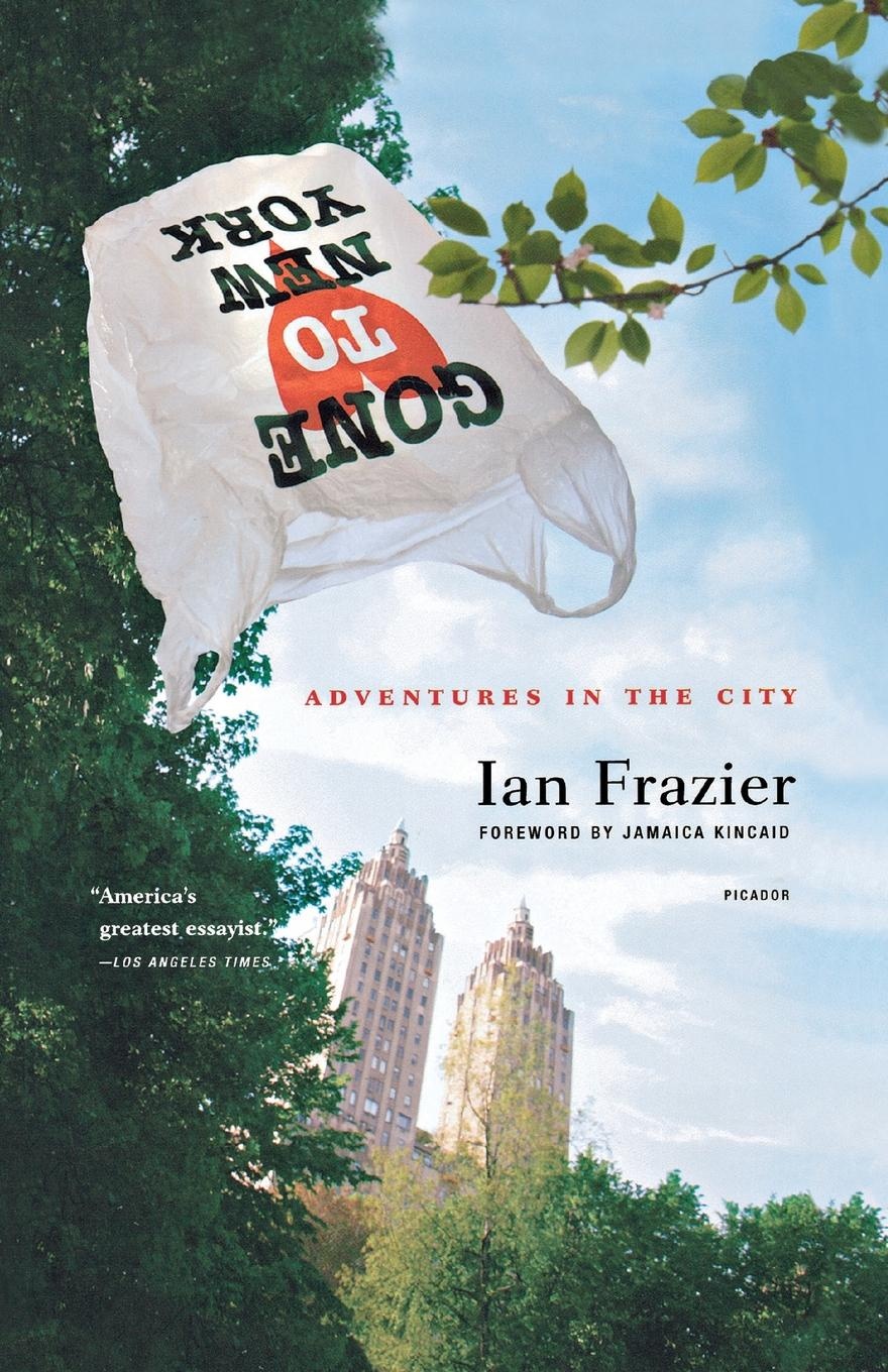 Ian Frazier Gone to New York. Adventures in the City