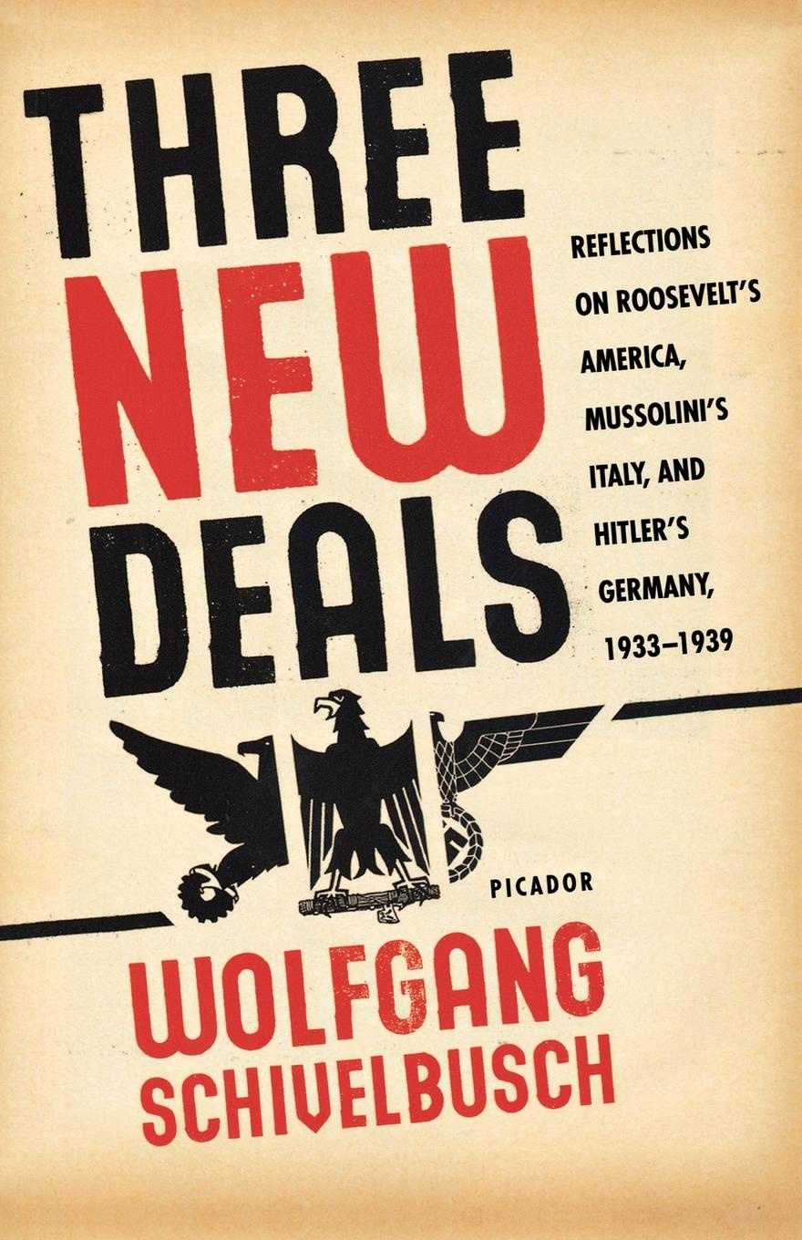 Wolfgang Schivelbusch Three New Deals. Reflections on Roosevelt's America, Mussolini's Italy, and Hitler's Germany, 1933-1939 недорго, оригинальная цена
