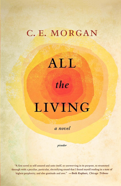 C. E. Morgan All the Living