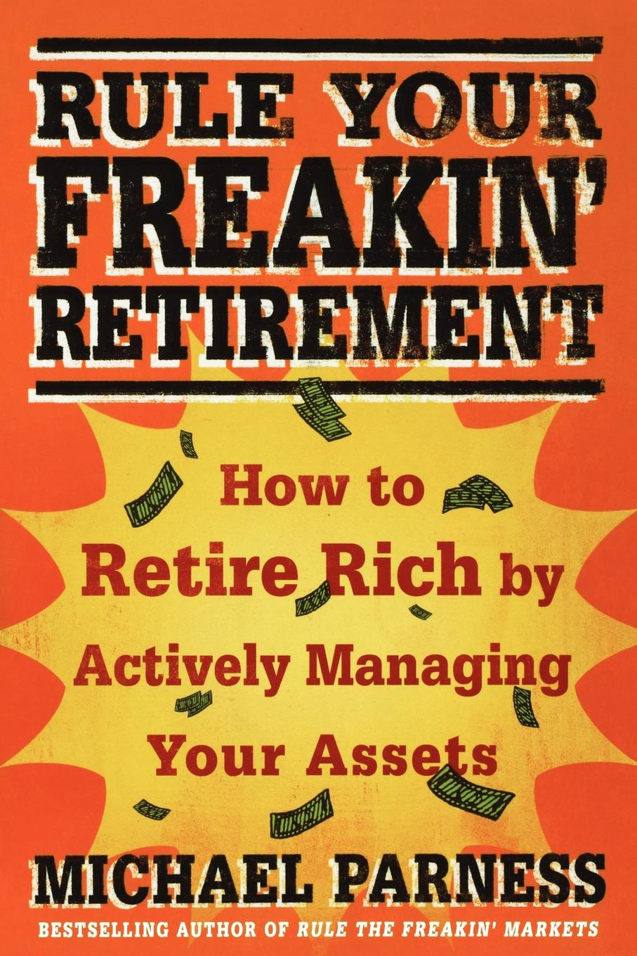 Michael Parness Rule Your Freakin' Retirement. How to Retire Rich by Actively Managing Your Assets bill roiter beyond work how accomplished people retire successfully