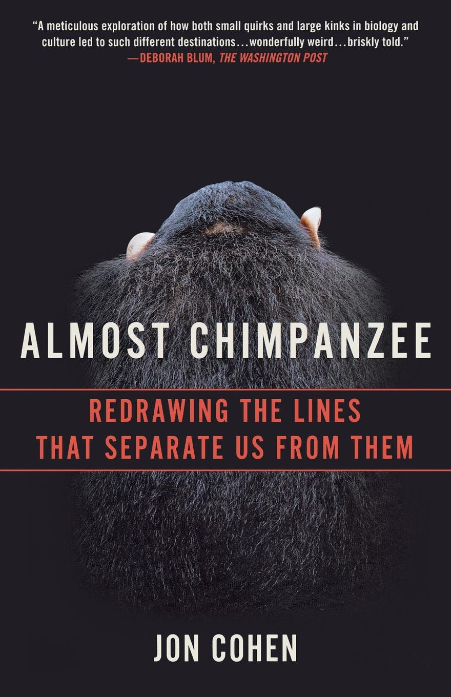 Jon Cohen Almost Chimpanzee. Redrawing the Lines That Separate Us from Them us and them