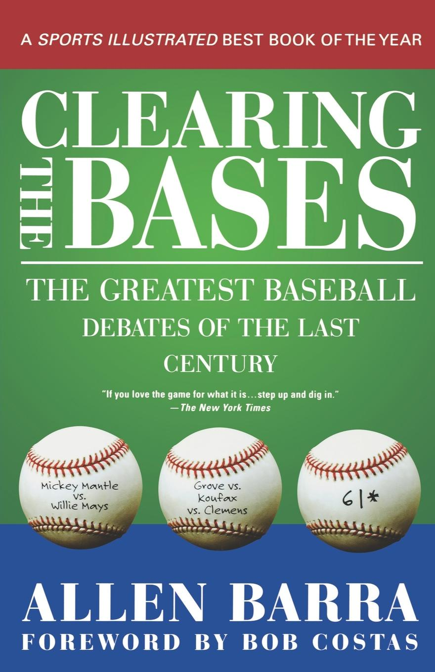 Allen Barra Clearing the Bases. The Greatest Baseball Debates of the Last Century jane brox clearing land