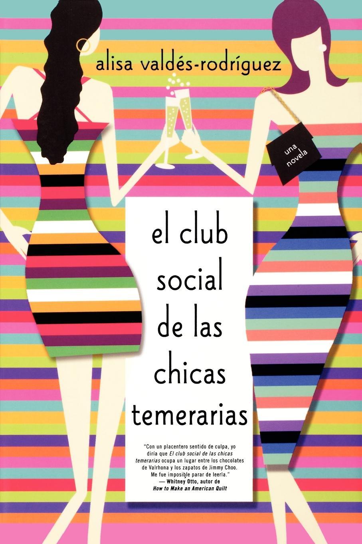 Alisa Valdes-Rodriguez Club Social de Las Chicas Temerarias. Una Novela (Spanish Edition of the Dirty Girls Social Club)