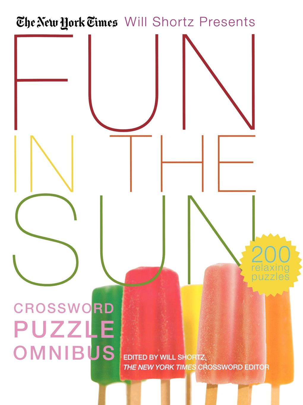 The New York Times The New York Times Will Shortz Presents Fun in the Sun Crossword Puzzle Omnibus цена