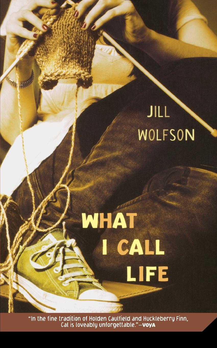 Jill Wolfson What I Call Life jill st anne life lost life found