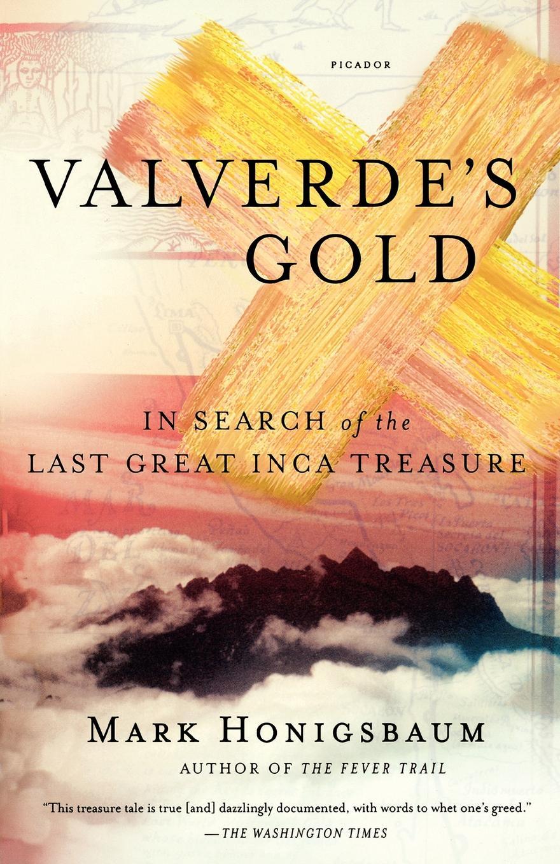 Фото - Mark Honigsbaum Valverde's Gold. In Search of the Last Great Inca Treasure leslie bond bermuda voyagers ii in search of the u s s cyclops