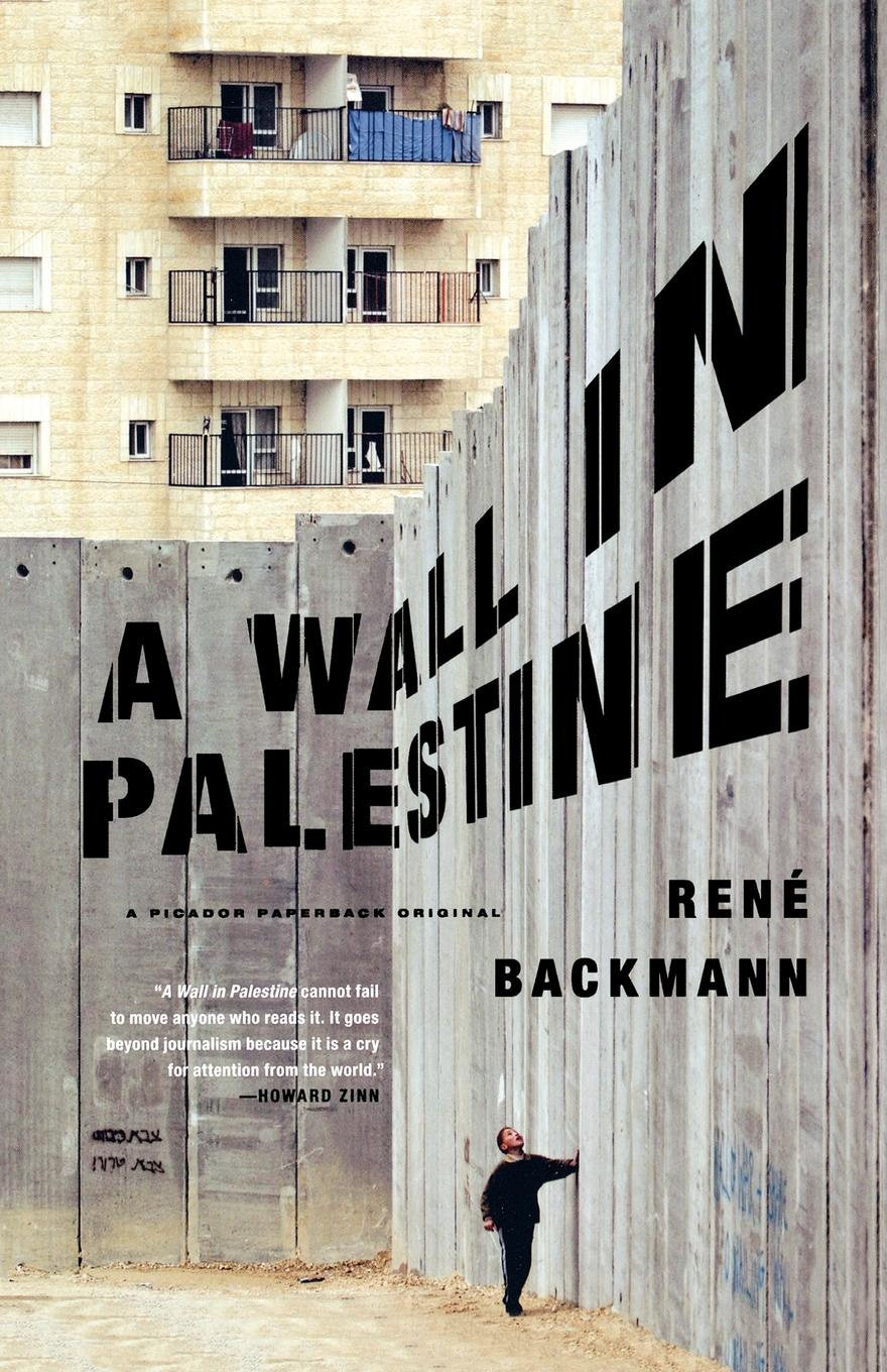 Rene Backman, A. Kaiser A Wall in Palestine