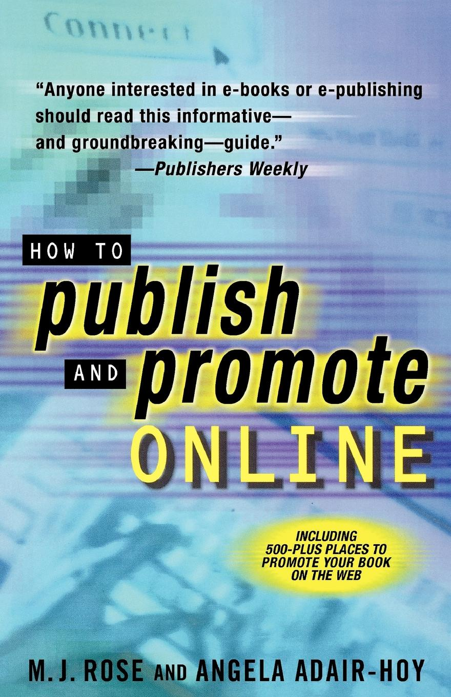 M. J. Rose, Angela Adair-Hoy How to Publish and Promote Online john adair john adair s 100 greatest ideas for being a brilliant manager
