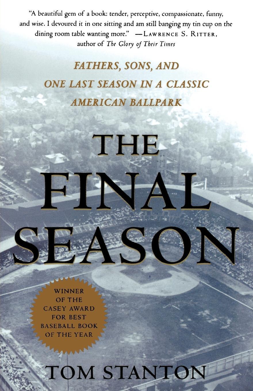 Tom Stanton The Final Season. Fathers, Sons, and One Last Season in a Classic American Ballpark cyrino rome season one