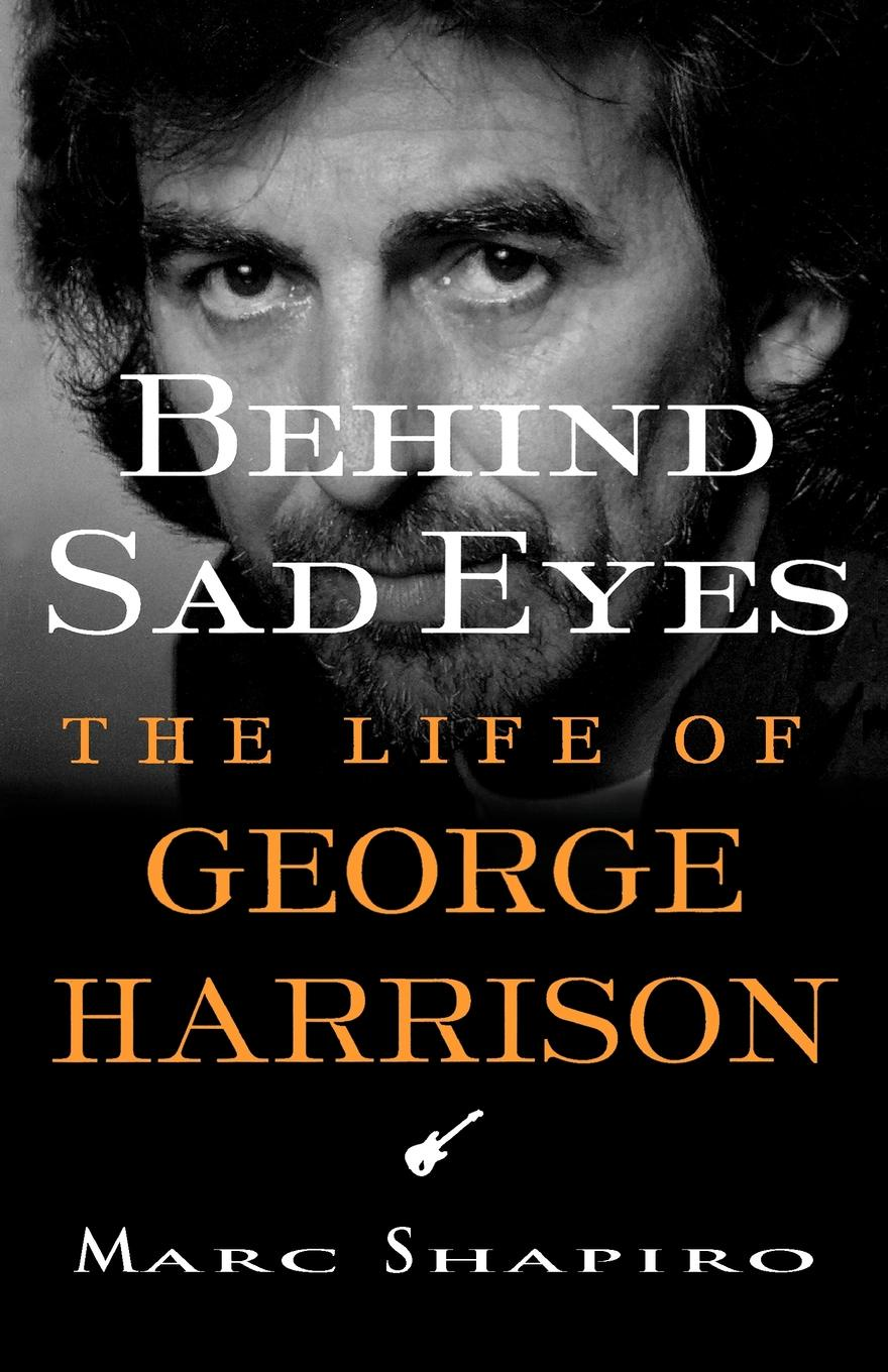 Marc Shapiro, Shapiro Behind Sad Eyes. The Life of George Harrison george harrison george harrison living in the material world