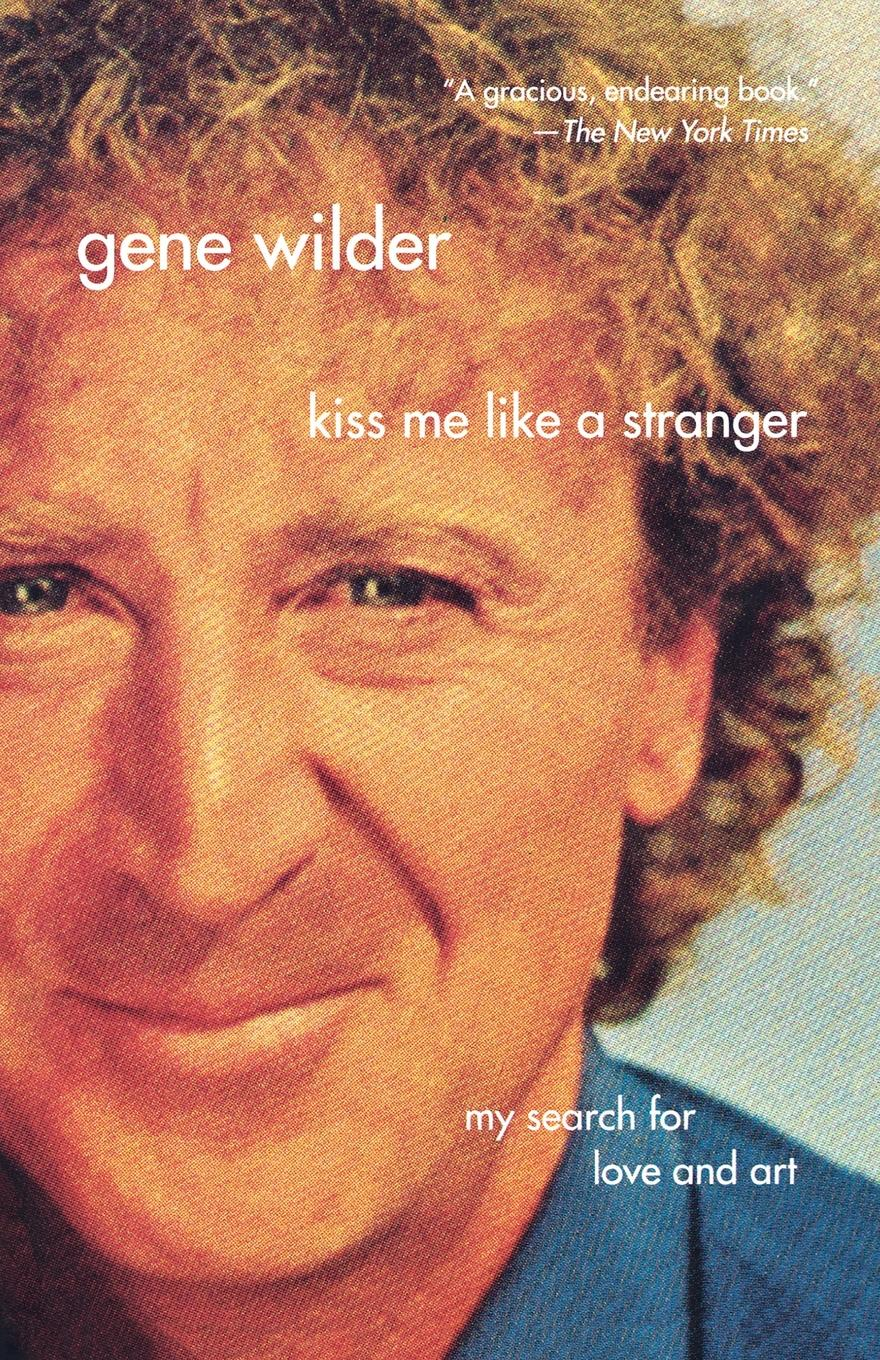 Gene Wilder Kiss Me Like a Stranger. My Search for Love and Art chution a hole in my heart my forty year search for lost love