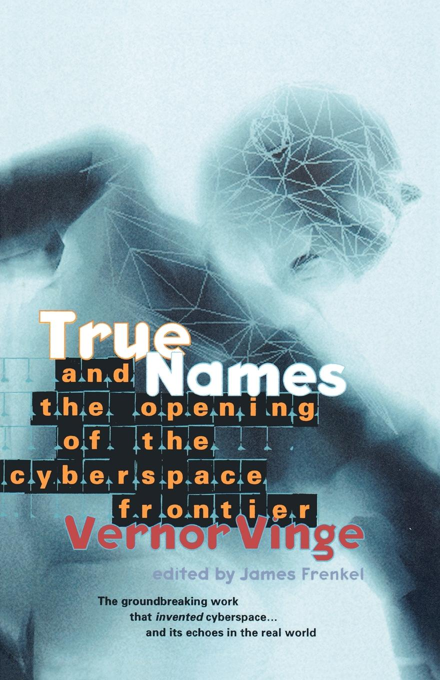 Vernor Vinge True Names. And the Opening of Cyberspace Frontier