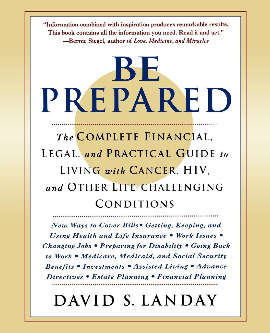 David S. Landay Be Prepared. The Complete Financial, Legal, and Practical Guide to Living with Cancer, HIV, and Other Life-Challenging Conditions kanchan ganda dentist s guide to medical conditions medications and complications