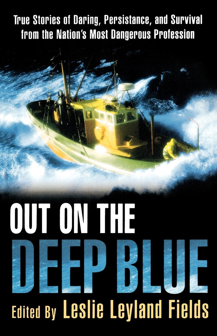Out on the Deep Blue. True Stories of Daring, Persistence, and Survival from the Nation's Most Dangerous Profession garda parker out of the blue