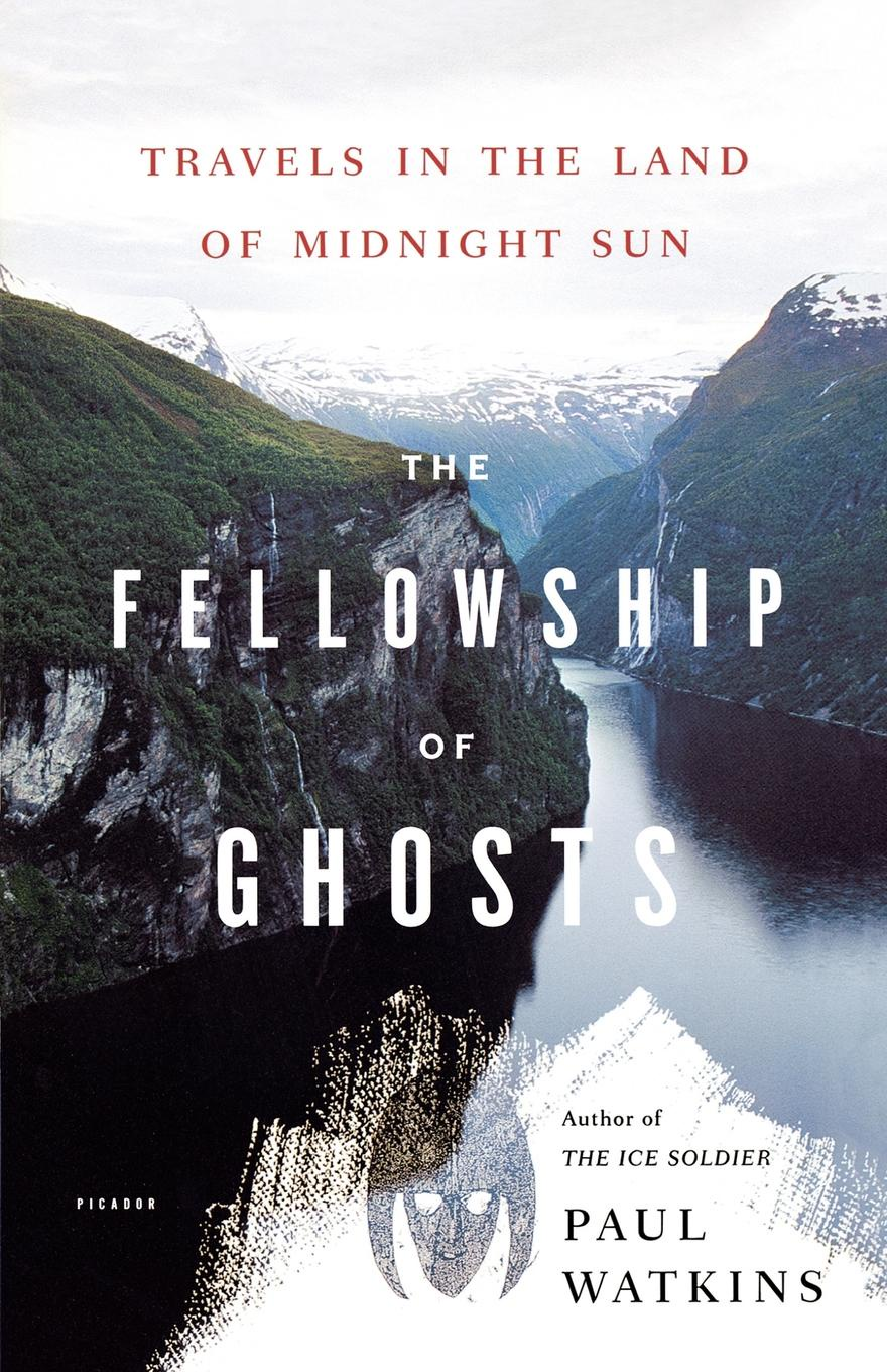 Paul Watkins The Fellowship of Ghosts. Travels in the Land of Midnight Sun midnight in broad daylight