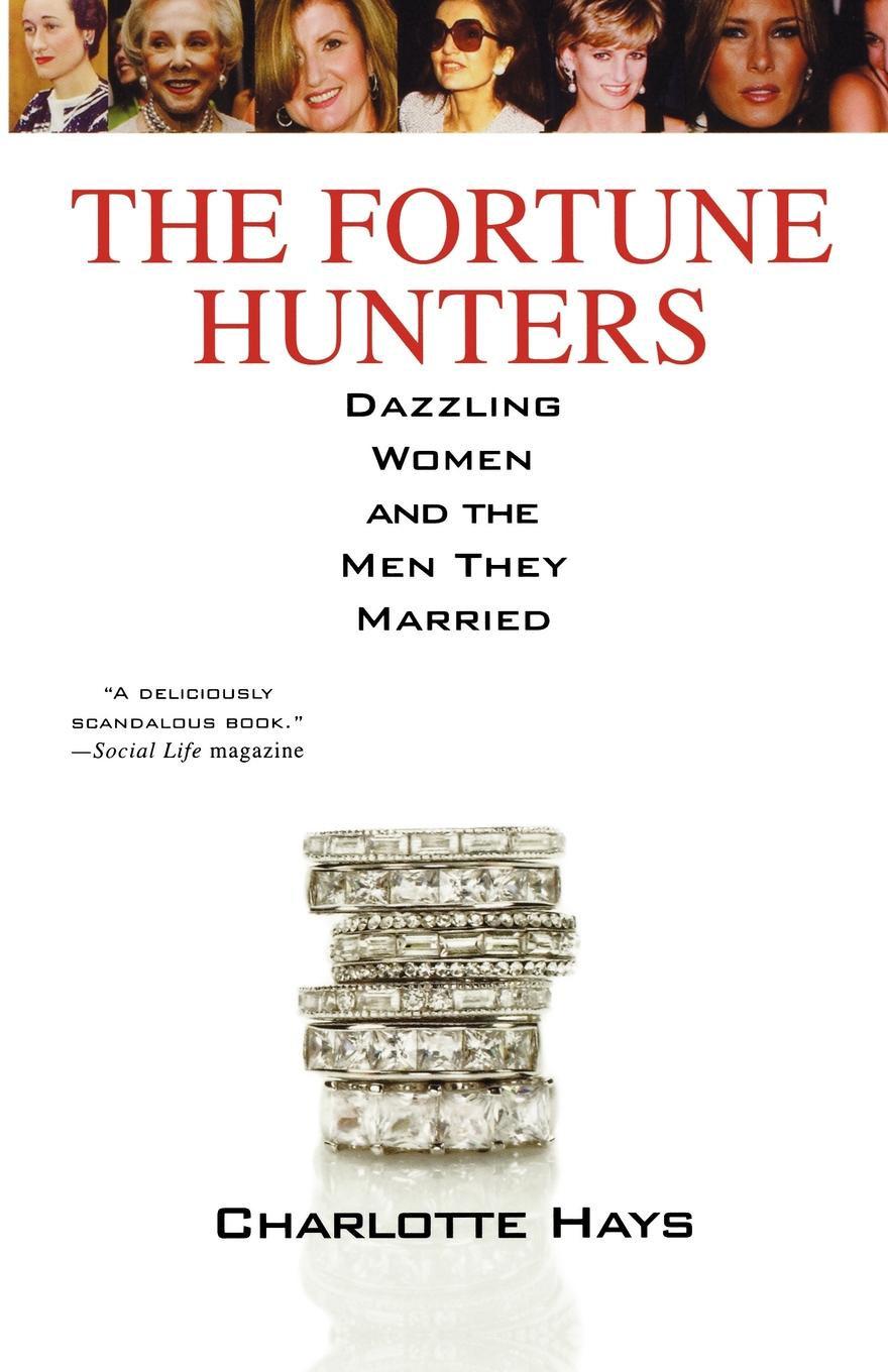 Charlotte Hays The Fortune Hunters. Dazzling Women and the Men They Married kat gordon the hunters
