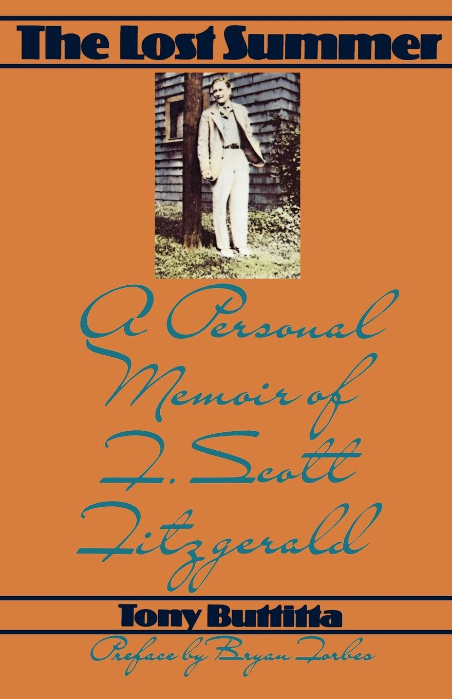 Tony Buttitta The Lost Summer. A Personal Memoir of F. Scott Fitzgerald