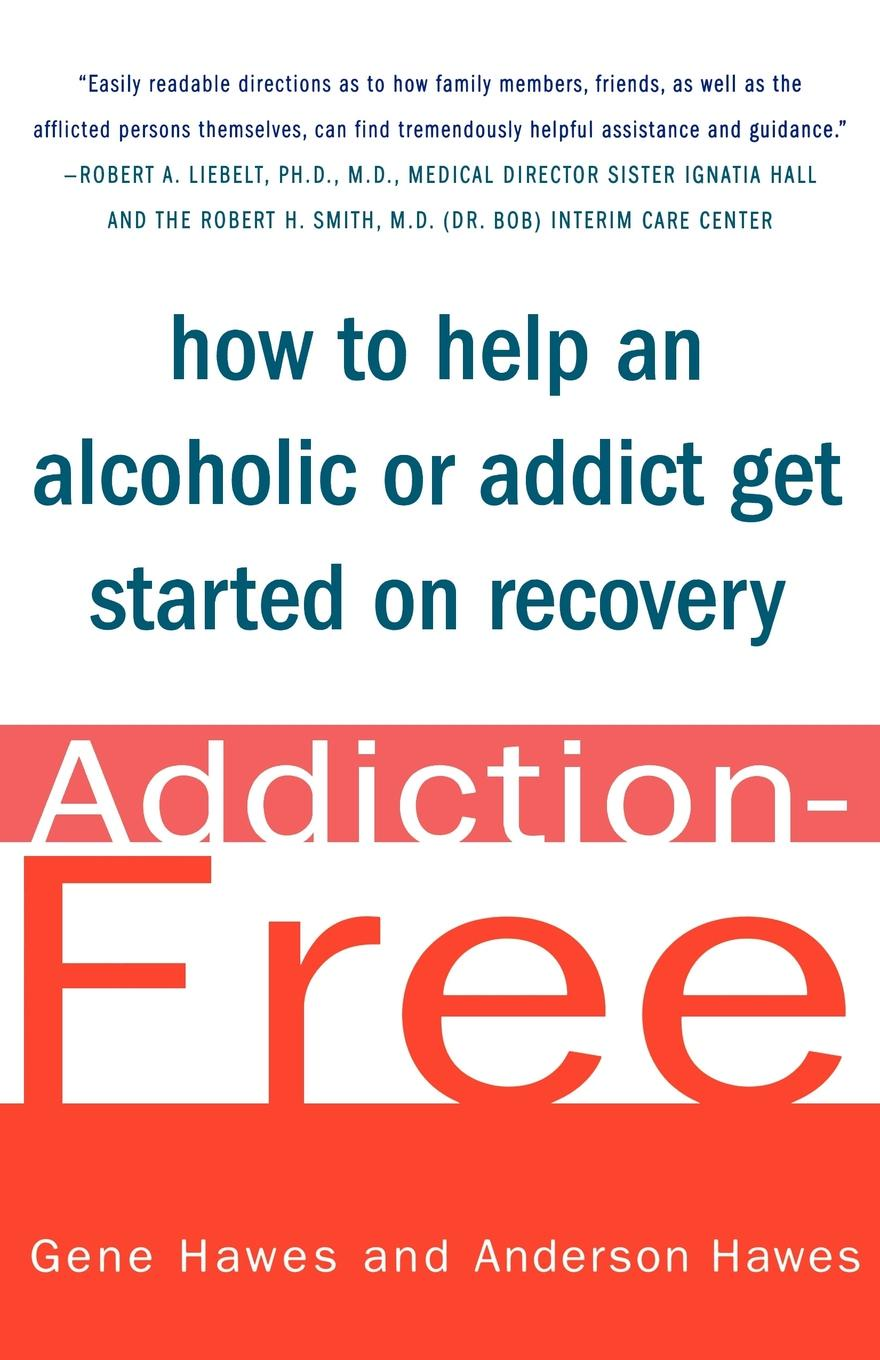 Gene Hawes, Anderson Hawes Addiction-Free. How to Help an Alcoholic or Addict Get Started on Recovery thomas meyer a innovate how great companies get started in terrible times