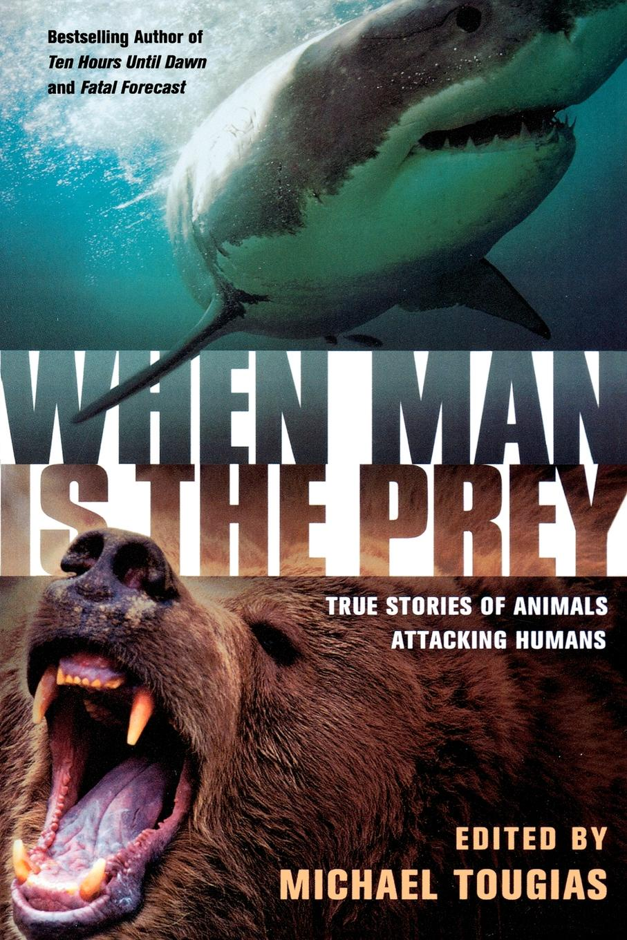 When Man Is the Prey. True Stories of Animals Attacking Humans