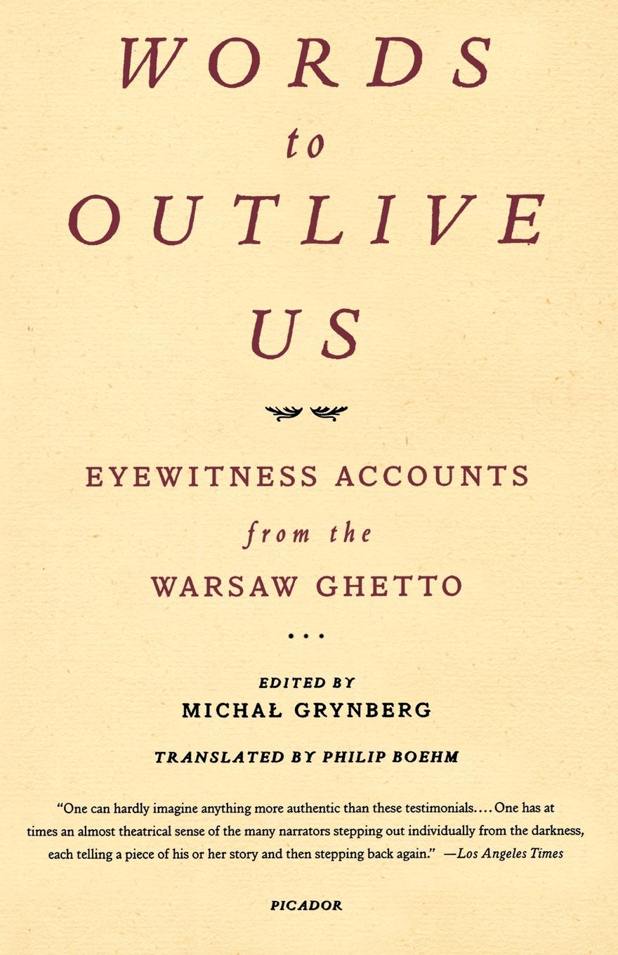 Philip Boehm Words to Outlive Us. Eyewitness Accounts from the Warsaw Ghetto warsaw 1 26 000