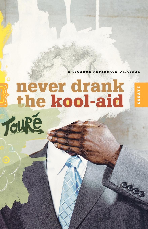 Toure Never Drank the Kool-Aid. Essays kool