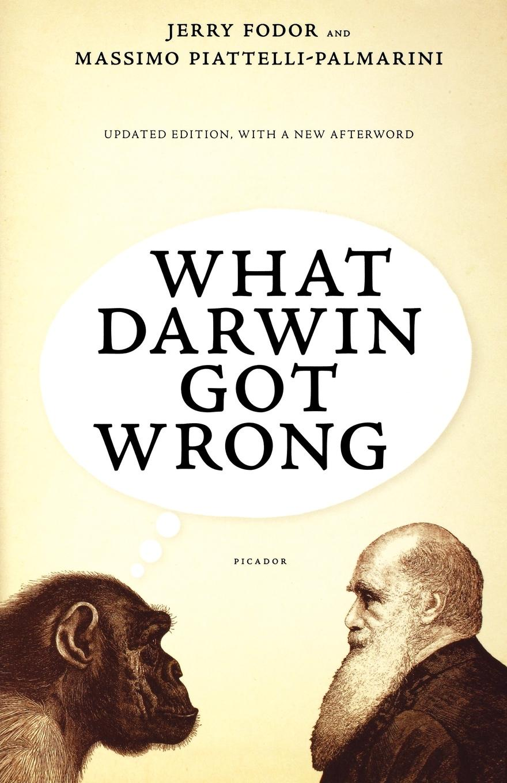 Jerry Fodor, Massimo Piattelli-Palmarini What Darwin Got Wrong