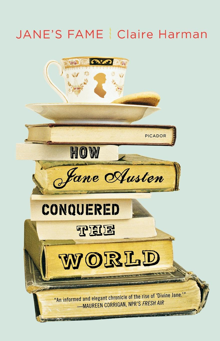 Claire Harman Janes Fame. How Jane Austen Conquered the World