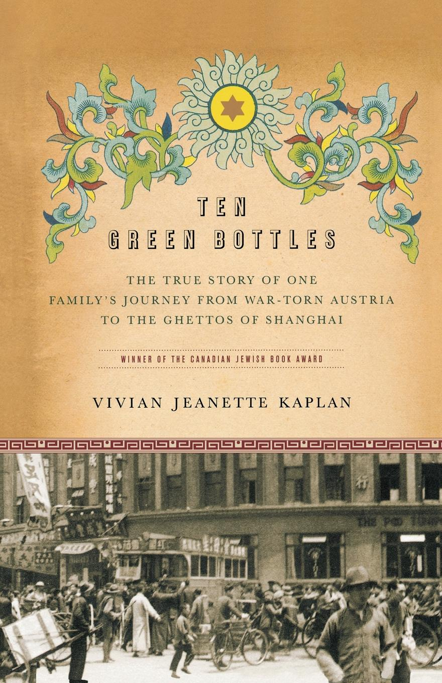 Vivian Jeanette Kaplan, Kaplan Ten Green Bottles. The True Story of One Family's Journey from War-Torn Austria to the Ghettos of Shanghai chinese ancient battles of the war the opium war one of the 2015 chinese ten book jane mijal khodorkovsky award winners