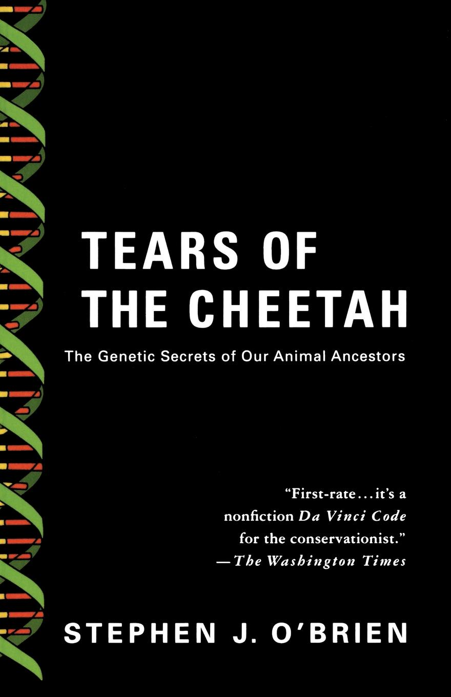 Stephen J. OBrien Tears of the Cheetah. And Other Tales from Genetic Frontier
