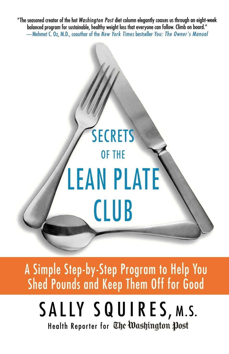 Sally Squires Secrets of the Lean Plate Club. A Simple Step-By-Step Program to Help You Shed Pounds and Keep Them Off for Good robert brands f robert s rules of innovation a 10 step program for corporate survival