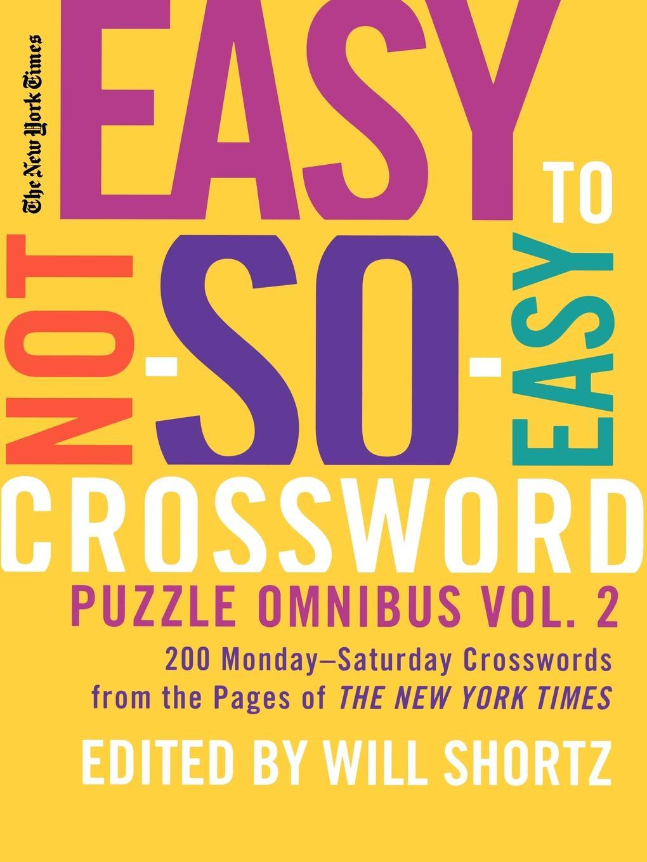 New York Times Easy to Not-So-Easy Crossword Puzzle Omnibus, Volume 2. 200 Monday-Saturday Crosswords from the Pages of the New York Times buffy omnibus volume 5