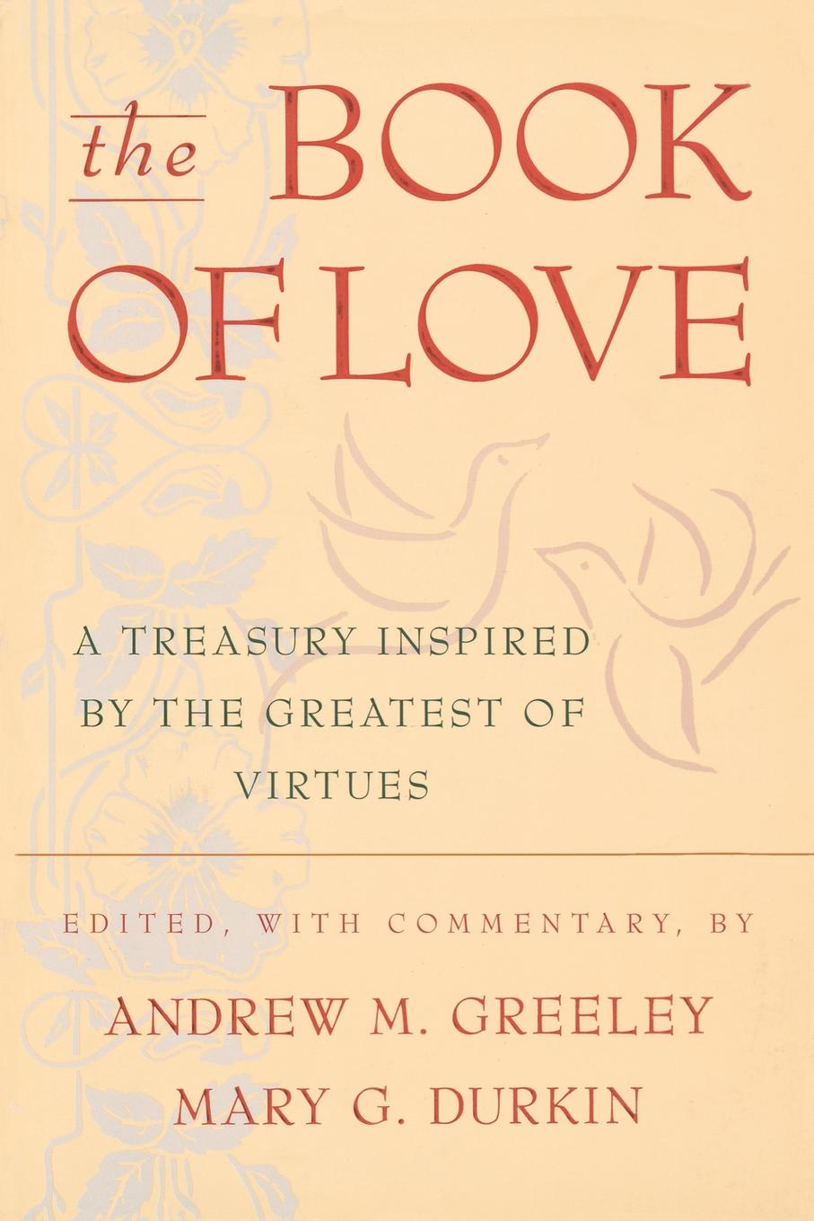 Andrew M. Greeley The Book of Love. A Treasury Inspired by the Greatest Virtues