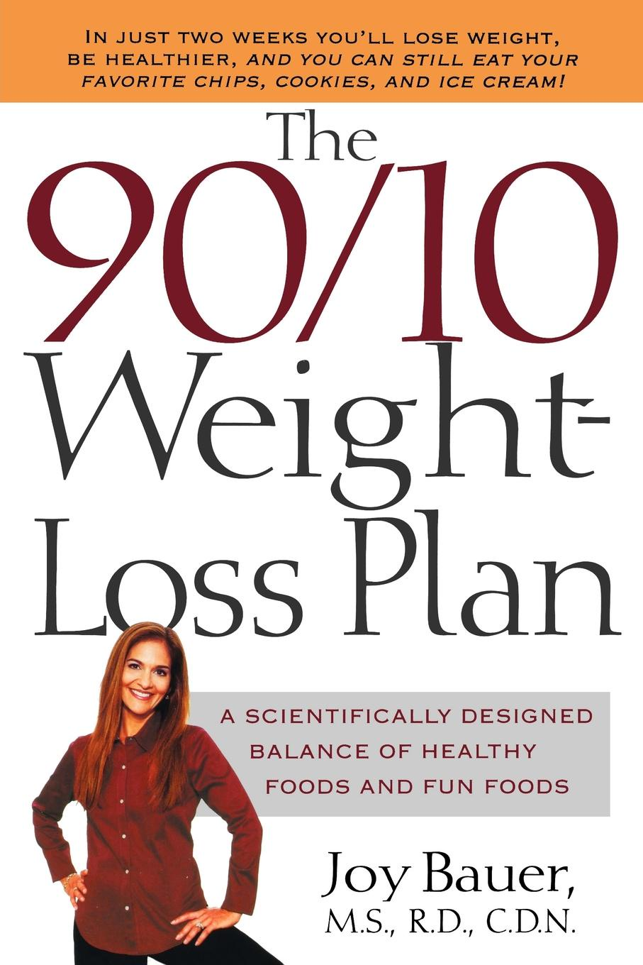Joy Bauer The 90/10 Weight-Loss Plan. A Scientifically Desinged Balance of Healthy Foods and Fun