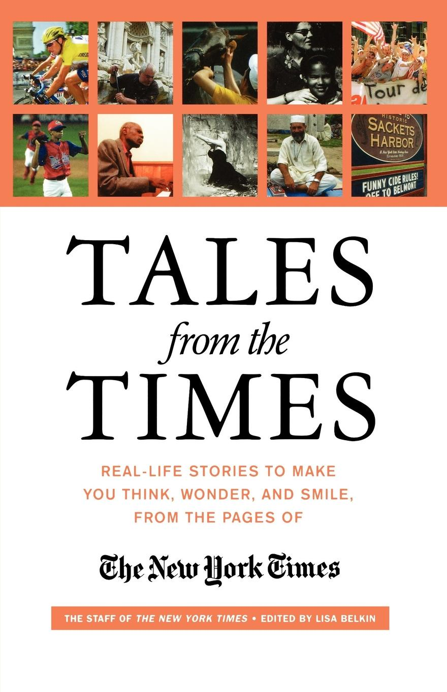 The Staff of the New York Times, New York Times, Staff O The Staff of the New York Times Tales from the Times. Real-Life Stories to Make You Think, Wonder, and Smile, from the Pages of the New York Times robert ludlow fowler history of the real property in new york