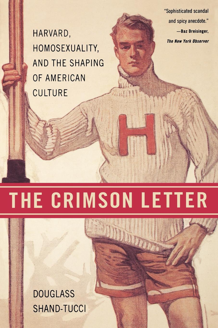Douglass Shand-Tucci The Crimson Letter. Harvard, Homosexuality, and the Shaping of American Culture triumphs of experience the men of the harvard grant study