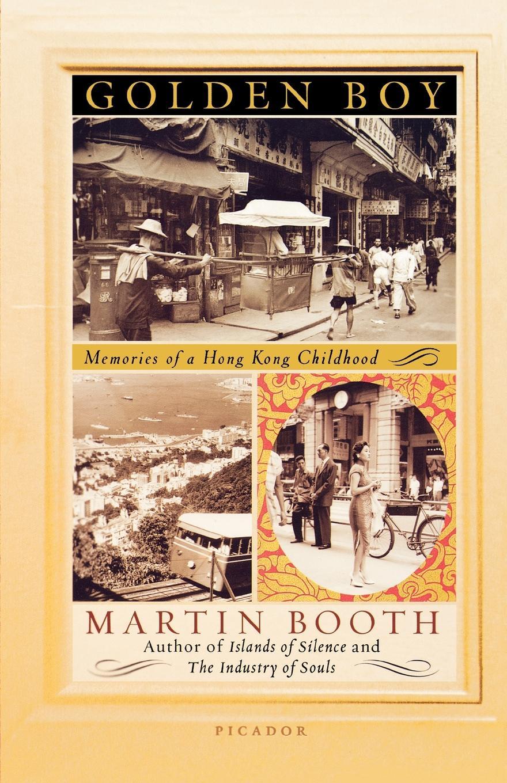 Martin Booth Golden Boy. Memories of a Hong Kong Childhood radwimps hong kong