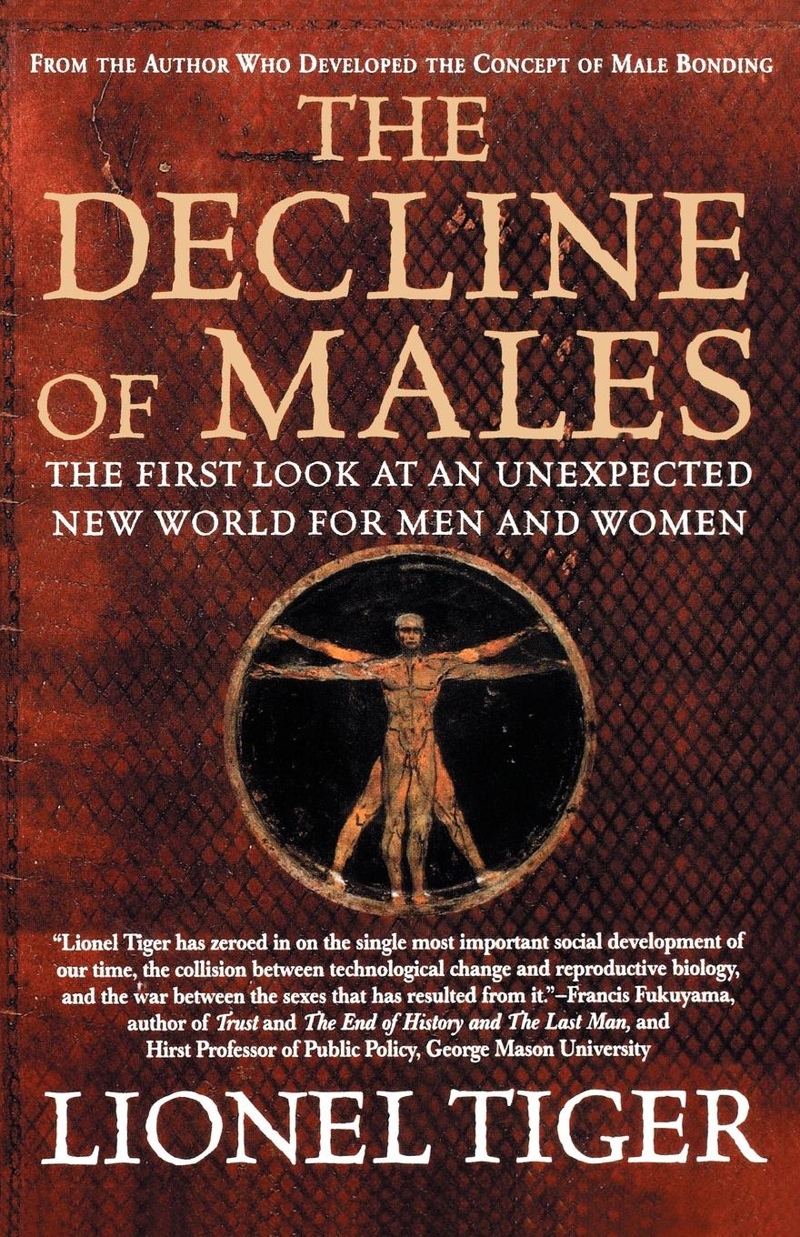 Lionel Tiger The Decline of Males. The First Look at an Unexpected New World for Men and Women