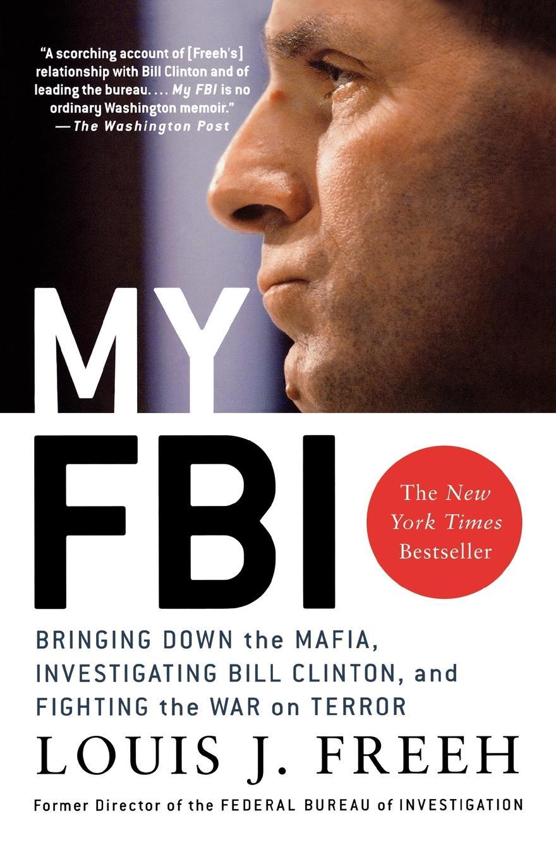 Фото - Louis J. Freeh My FBI. Bringing Down the Mafia, Investigating Bill Clinton, and Fighting the War on Terror bringing