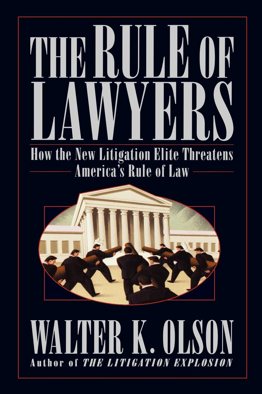 Walter K. Olson The Rule of Lawyers. How the New Litigation Elite Threatens America's Rule of Law in praise of litigation