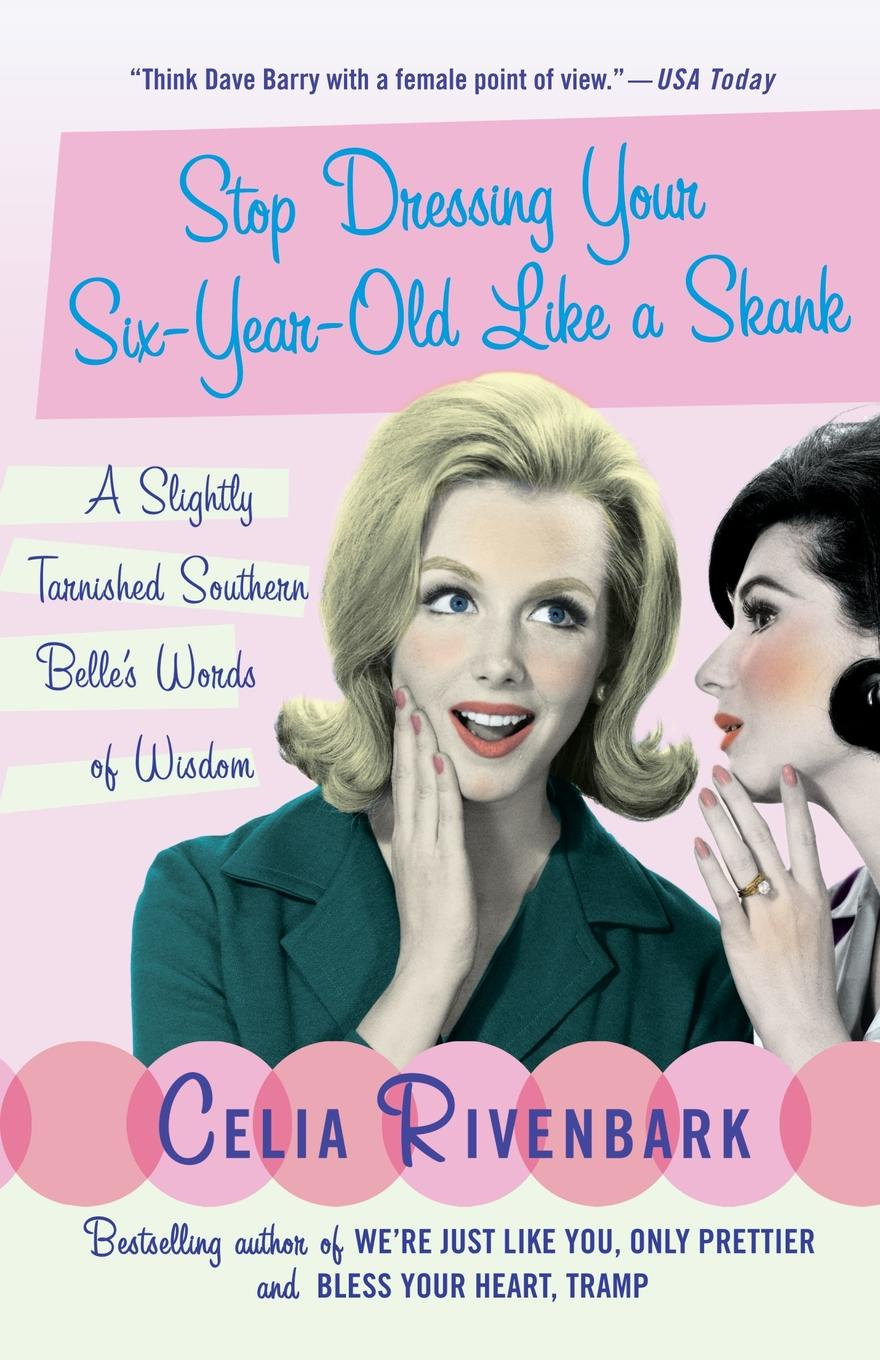 Celia Rivenbark Stop Dressing Your Six-Year-Old Like a Skank. A Slightly Tarnished Southern Belle's Words of Wisdom shakespeare s words of wisdom panorama pops