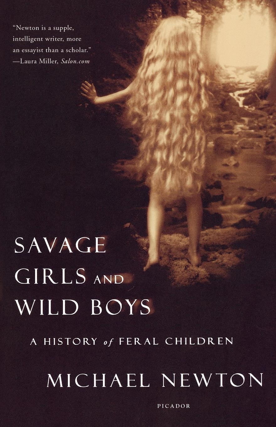 Michael Newton Savage Girls and Wild Boys. A History of Feral Children unknown gems of poetry for girls and boys